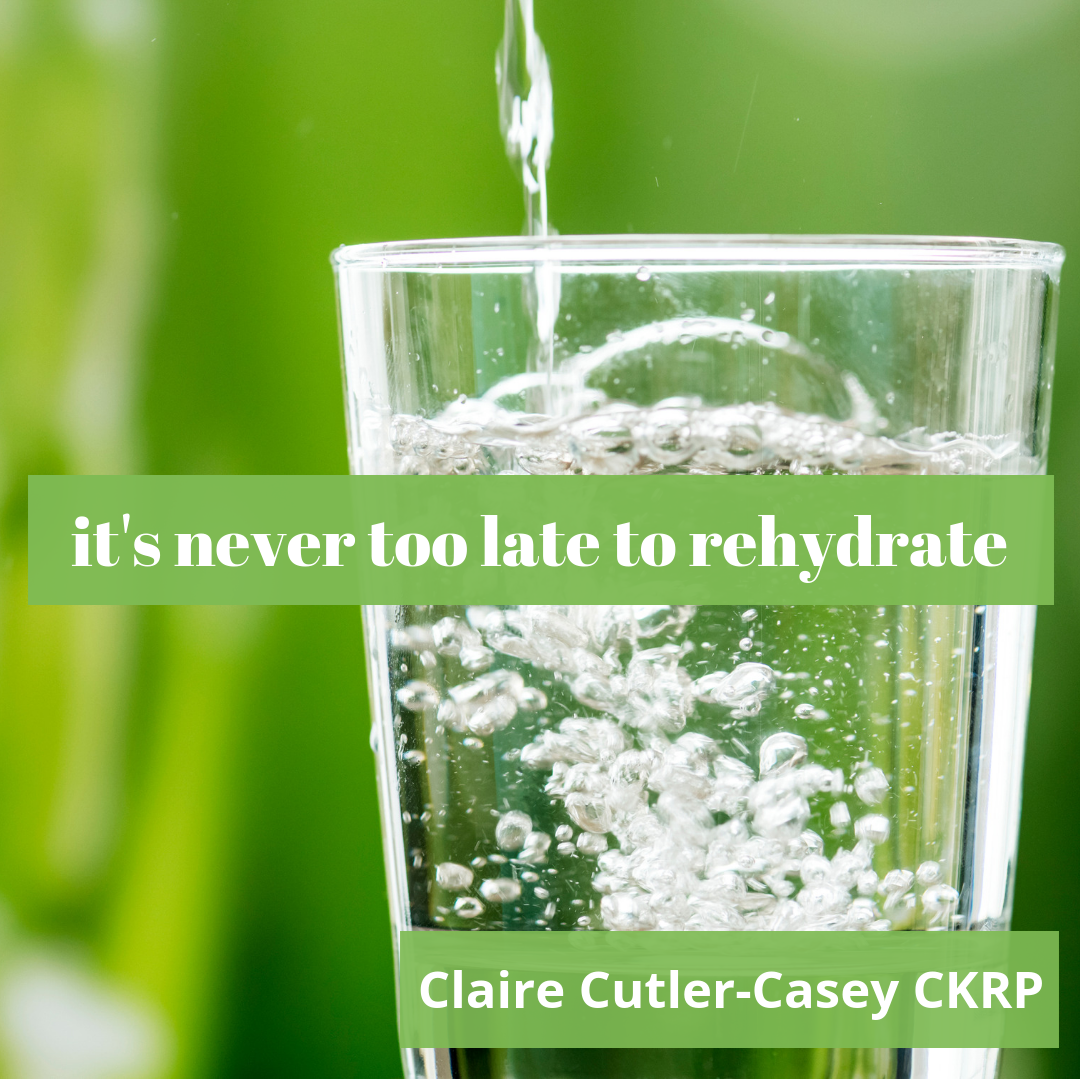 it's never too late to rehydrate
