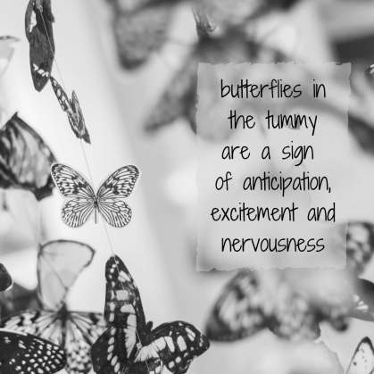 butterflies are a common sign of anticipation, excitement and nervousness
