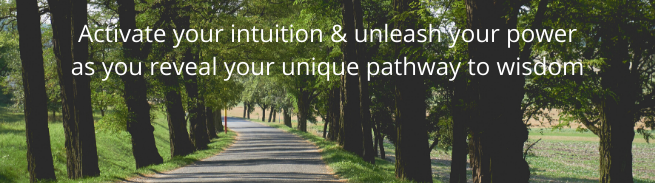 Activate your intuition, unleash your extraordinary history as you travel your unique pathway to wisdom