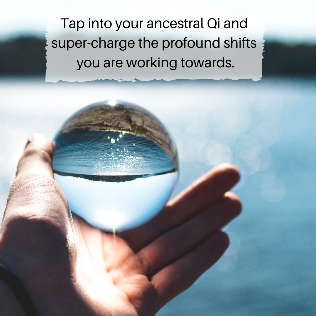 Tap into your ancestral Qi and super-charge your efforts to achieve the profound shifts you are working towards.
