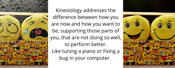 Kinesiology addresses the difference between how you are now and how you want to be, identifies which parts of you are not doing